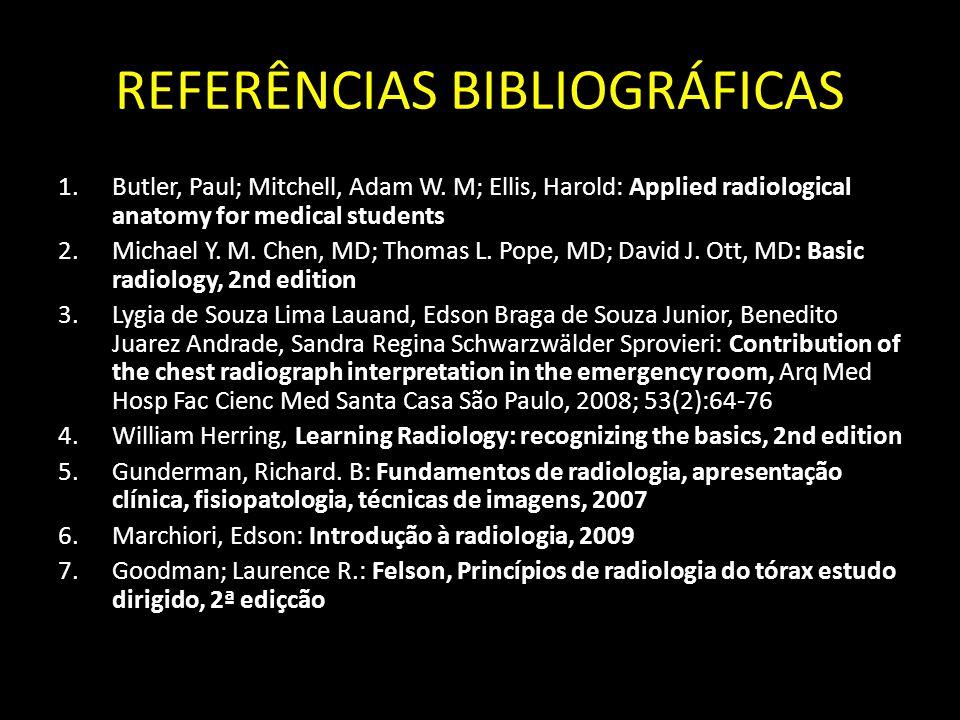 REFERÊNCIAS BIBLIOGRÁFICAS 1.Butler, Paul; Mitchell, Adam W. M; Ellis, Harold: Applied radiological anatomy for medical students 2.Michael Y. M. Chen,
