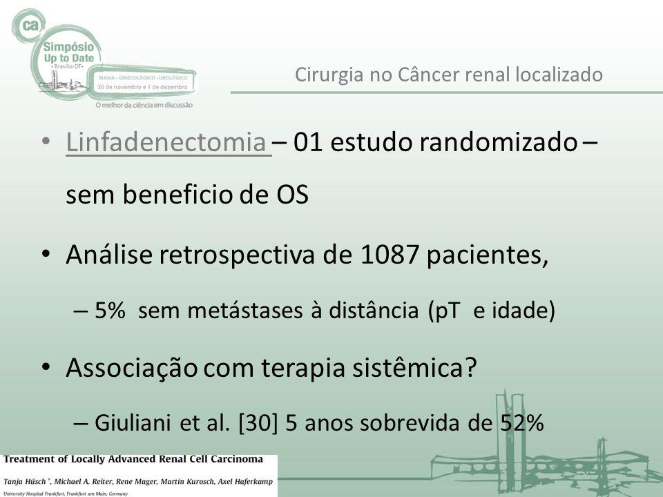 Linfadenectomia – 01 estudo randomizado – sem beneficio de OS Análise retrospectiva de 1087 pacientes, – 5% sem metástases à distância (pT e idade) As