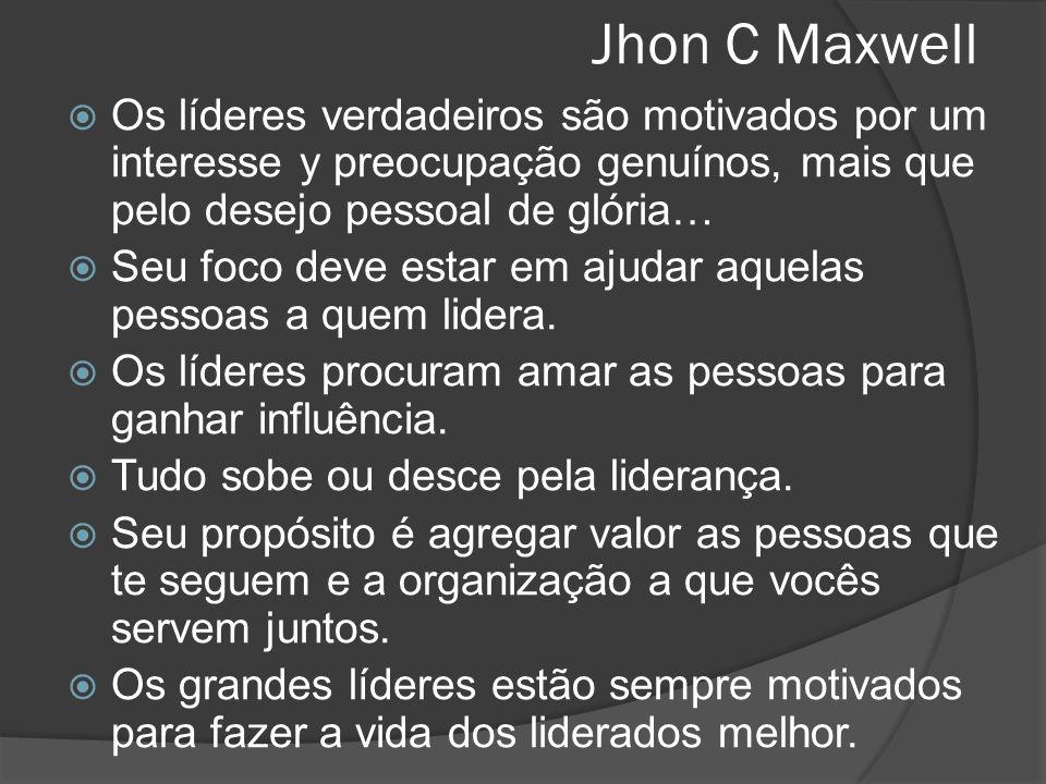 Jhon C Maxwell  Os líderes verdadeiros são motivados por um interesse y preocupação genuínos, mais que pelo desejo pessoal de glória…  Seu foco deve