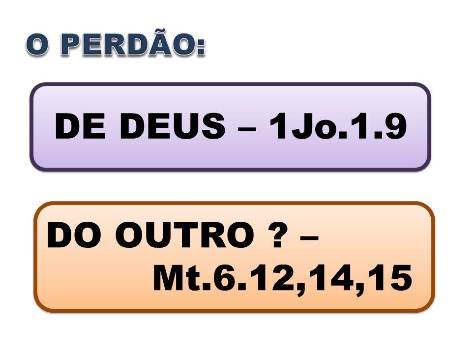 DE DEUS – 1Jo.1.9 DE DEUS – 1Jo.1.9 DO OUTRO ? – Mt.6.12,14,15 DO OUTRO ? – Mt.6.12,14,15