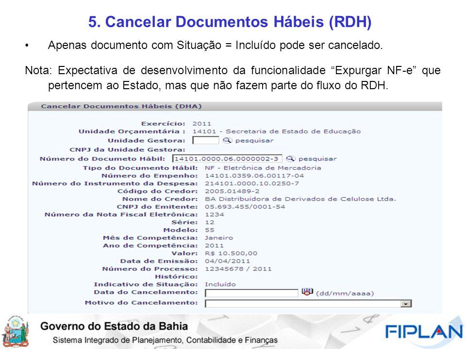 5. Cancelar Documentos Hábeis (RDH) Apenas documento com Situação = Incluído pode ser cancelado.