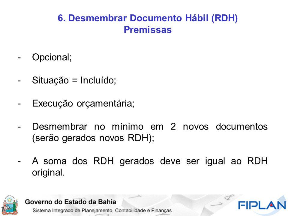 6. Desmembrar Documento Hábil (RDH) Premissas -Opcional; -Situação = Incluído; -Execução orçamentária; -Desmembrar no mínimo em 2 novos documentos (se