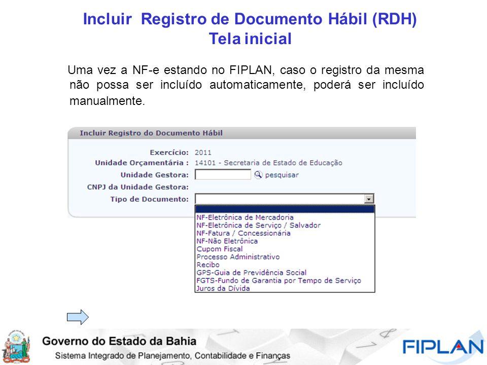 Incluir Registro de Documento Hábil (RDH) Tela inicial Uma vez a NF-e estando no FIPLAN, caso o registro da mesma não possa ser incluído automaticamente, poderá ser incluído manualmente.