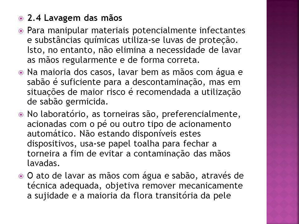  2.4 Lavagem das mãos  Para manipular materiais potencialmente infectantes e substâncias químicas utiliza-se luvas de proteção.