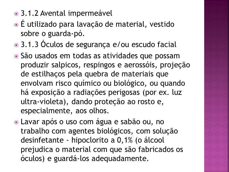  3.1.2 Avental impermeável  É utilizado para lavação de material, vestido sobre o guarda-pó.  3.1.3 Óculos de segurança e/ou escudo facial  São us