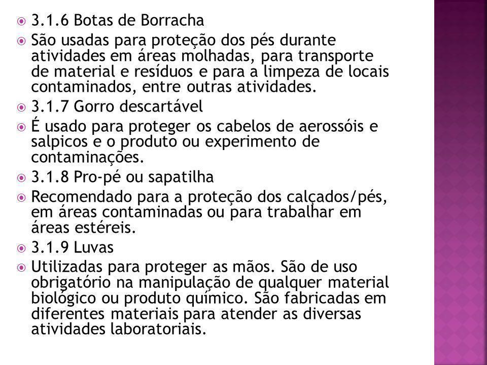  3.1.6 Botas de Borracha  São usadas para proteção dos pés durante atividades em áreas molhadas, para transporte de material e resíduos e para a limpeza de locais contaminados, entre outras atividades.