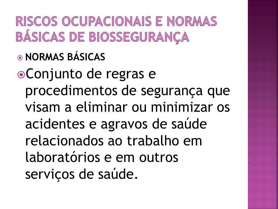  NORMAS BÁSICAS  Conjunto de regras e procedimentos de segurança que visam a eliminar ou minimizar os acidentes e agravos de saúde relacionados ao t