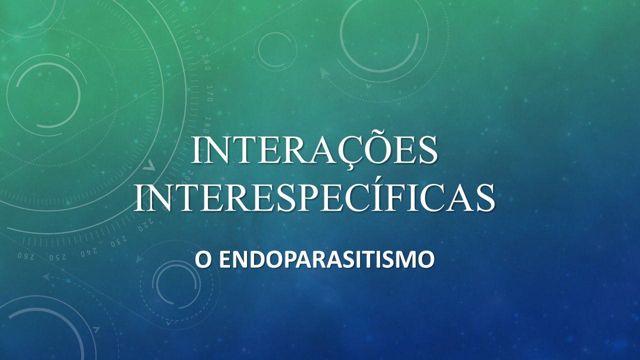 INTERAÇÕES INTERESPECÍFICAS O ENDOPARASITISMO