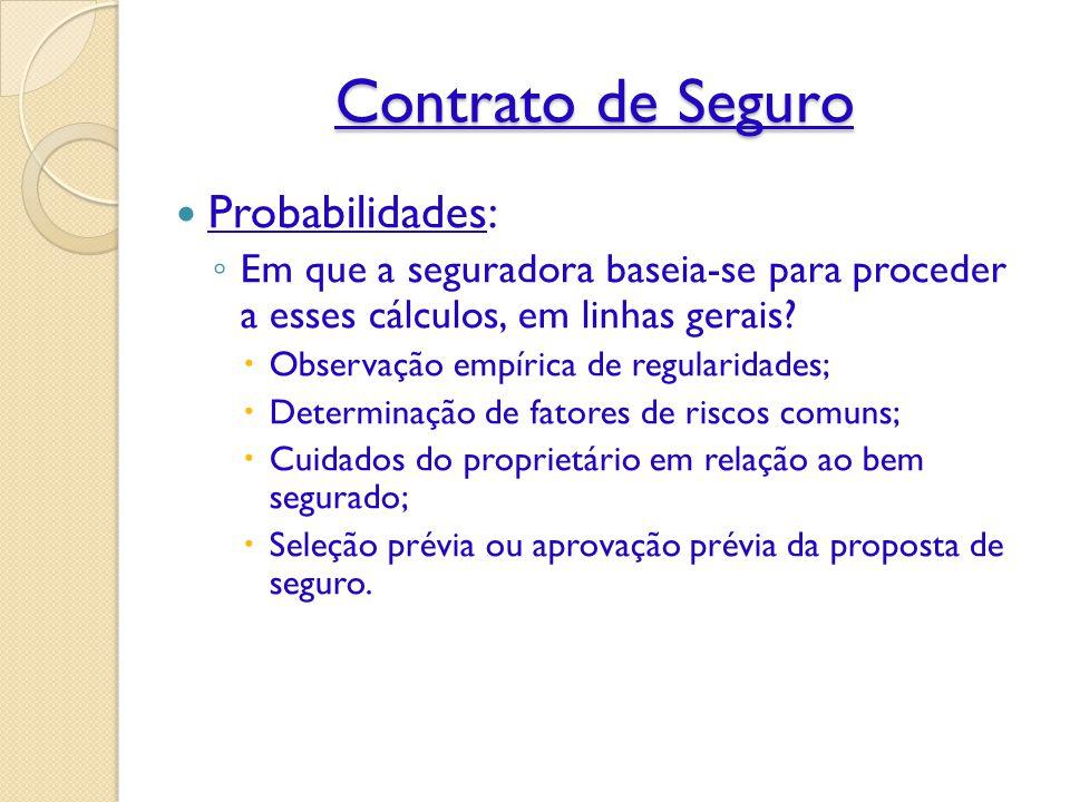Contrato de Seguro Probabilidades: ◦ Em que a seguradora baseia-se para proceder a esses cálculos, em linhas gerais.