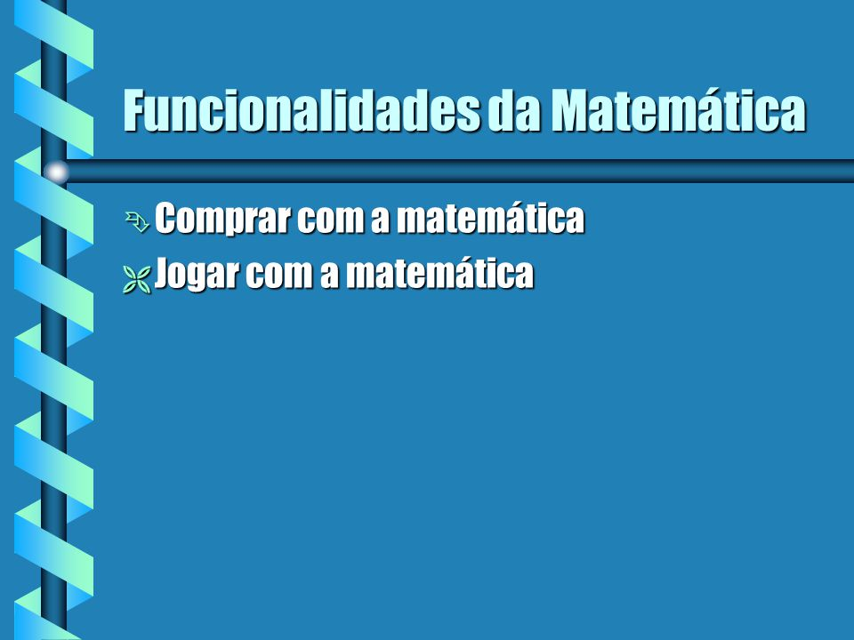 Funcionalidades da Matemática ÊCÊCÊCÊComprar com a matemática ËJËJËJËJogar com a matemática