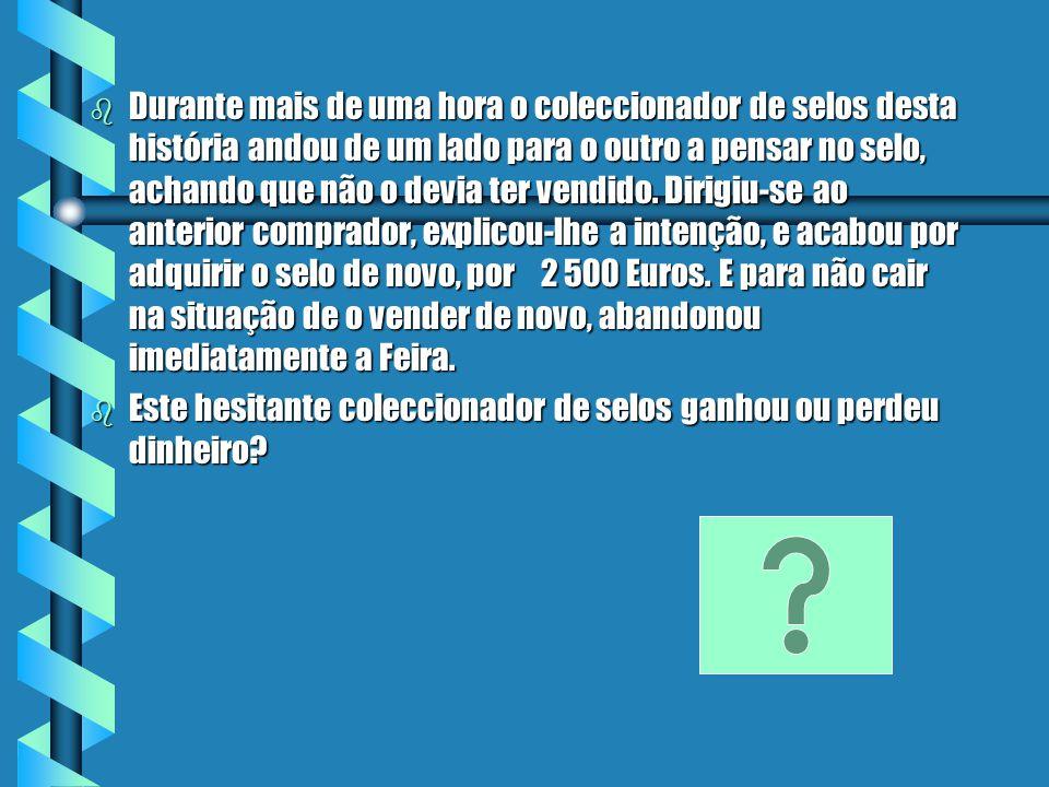 Resolução b -1000+1500-2000+2100-2500 b -1000+1500-2000+2100-2500 = -1900 R_O coleccionador de selos perdeu 1900 Euros
