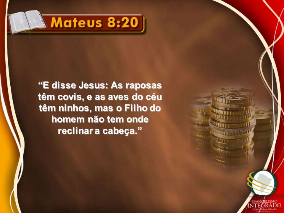 """""""E disse Jesus: As raposas têm covis, e as aves do céu têm ninhos, mas o Filho do homem não tem onde reclinar a cabeça."""""""