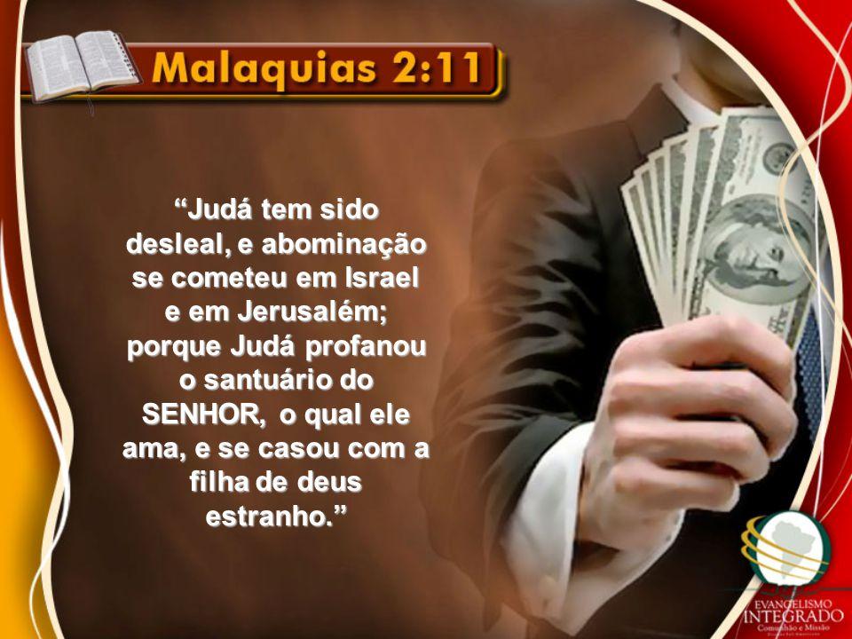 """""""Judá tem sido desleal, e abominação se cometeu em Israel e em Jerusalém; porque Judá profanou o santuário do SENHOR, o qual ele ama, e se casou com a"""
