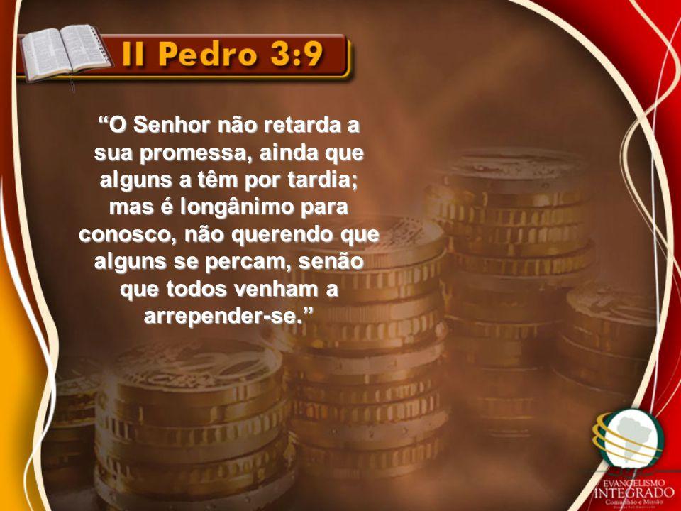 """""""O Senhor não retarda a sua promessa, ainda que alguns a têm por tardia; mas é longânimo para conosco, não querendo que alguns se percam, senão que to"""