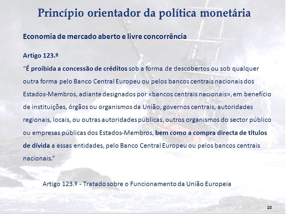 """10 Artigo 123.º """"É proibida a concessão de créditos sob a forma de descobertos ou sob qualquer outra forma pelo Banco Central Europeu ou pelos bancos"""