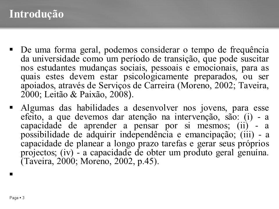 Page  3 Introdução  De uma forma geral, podemos considerar o tempo de frequência da universidade como um período de transição, que pode suscitar nos estudantes mudanças sociais, pessoais e emocionais, para as quais estes devem estar psicologicamente preparados, ou ser apoiados, através de Serviços de Carreira (Moreno, 2002; Taveira, 2000; Leitão & Paixão, 2008 ).