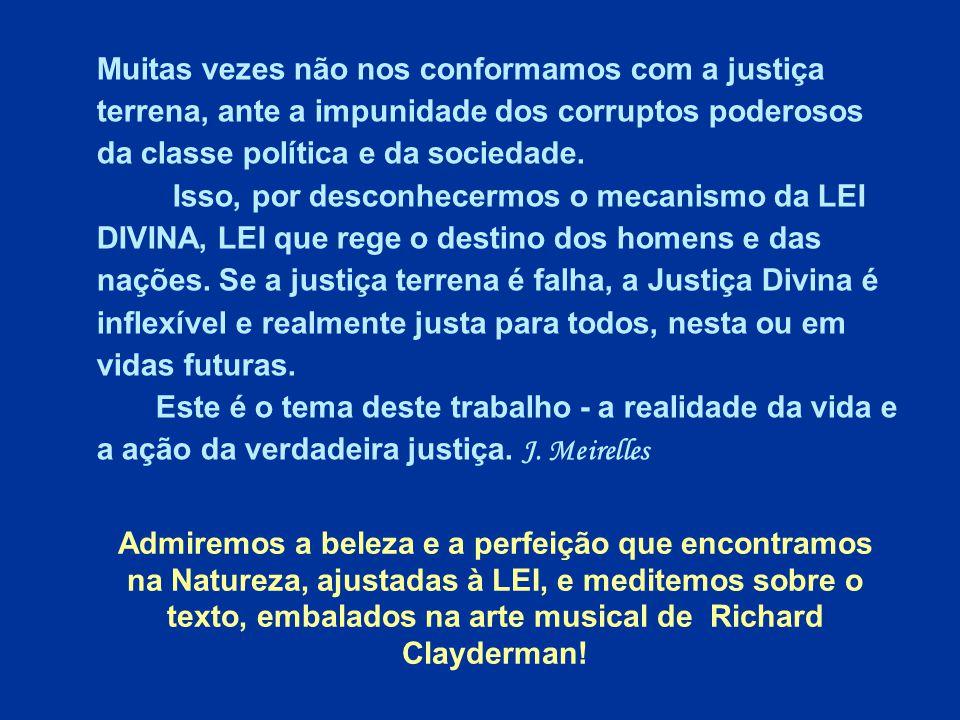 Muitas vezes não nos conformamos com a justiça terrena, ante a impunidade dos corruptos poderosos da classe política e da sociedade.
