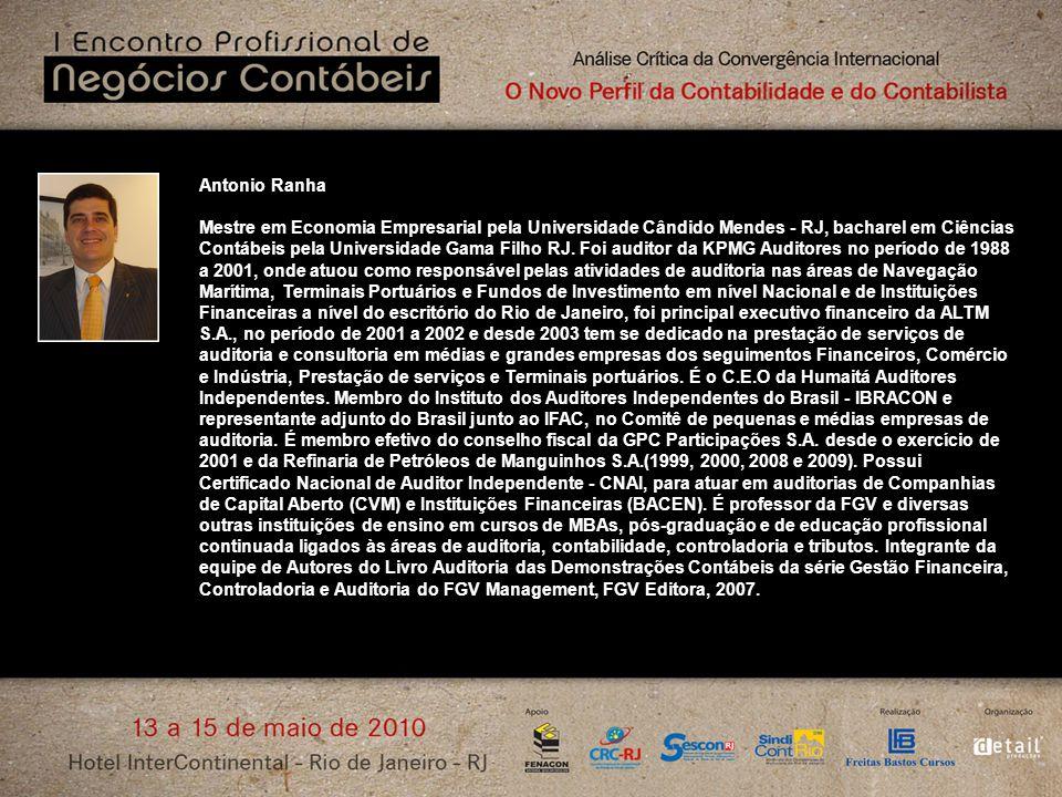 Antonio Ranha Mestre em Economia Empresarial pela Universidade Cândido Mendes - RJ, bacharel em Ciências Contábeis pela Universidade Gama Filho RJ. Fo