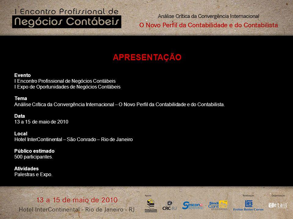 APRESENTAÇÃO Evento I Encontro Profissional de Negócios Contábeis I Expo de Oportunidades de Negócios Contábeis Tema Análise Crítica da Convergência I