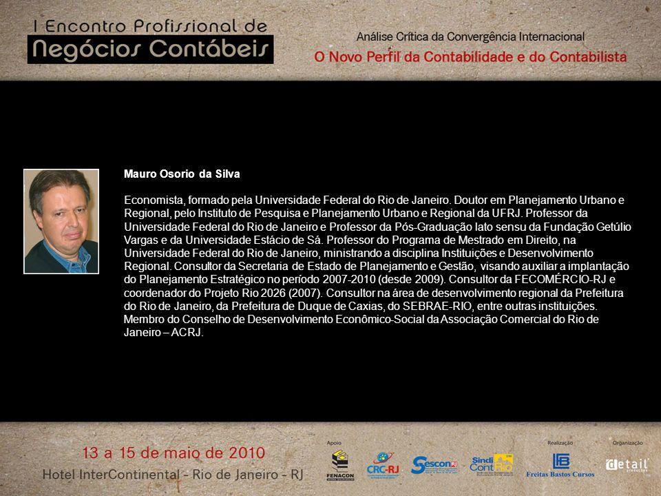 Mauro Osorio da Silva Economista, formado pela Universidade Federal do Rio de Janeiro. Doutor em Planejamento Urbano e Regional, pelo Instituto de Pes