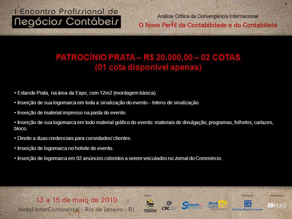 PATROCÍNIO PRATA – R$ 20.000,00 – 02 COTAS (01 cota disponível apenas) Estande Prata, na área da Expo, com 12m2 (montagem básica). Inserção de sua log
