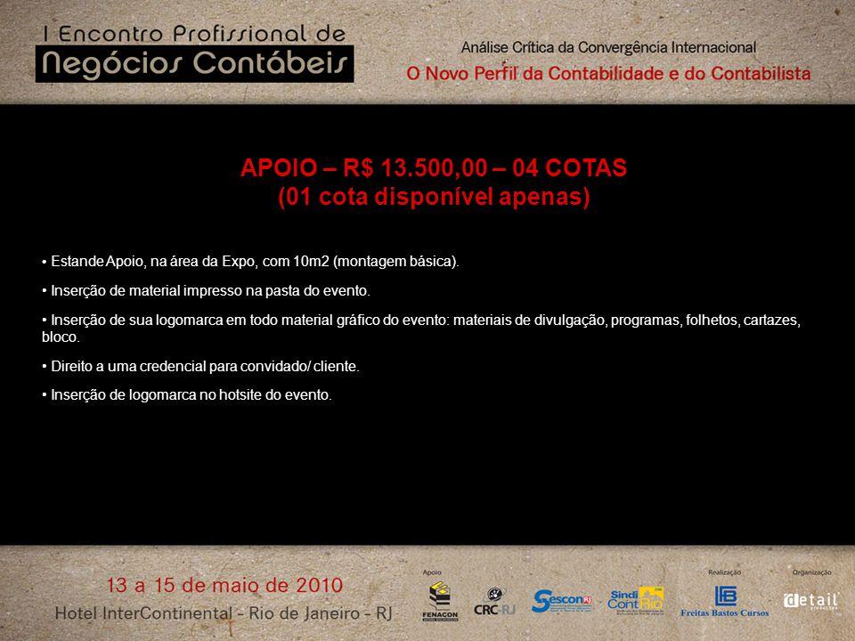 APOIO – R$ 13.500,00 – 04 COTAS (01 cota disponível apenas) Estande Apoio, na área da Expo, com 10m2 (montagem básica). Inserção de material impresso