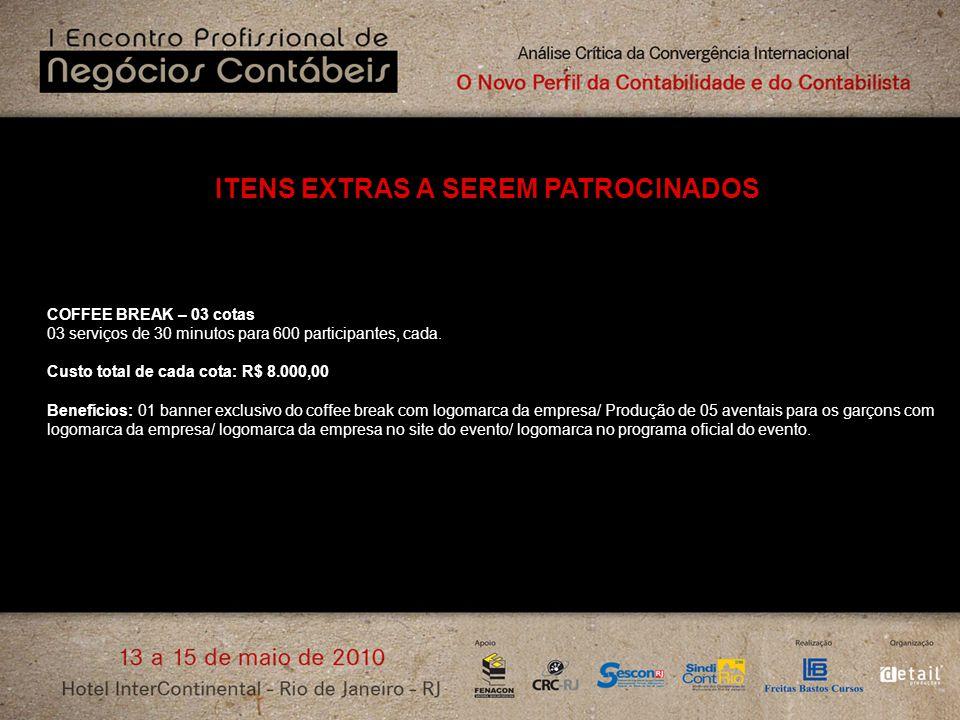 ITENS EXTRAS A SEREM PATROCINADOS COFFEE BREAK – 03 cotas 03 serviços de 30 minutos para 600 participantes, cada. Custo total de cada cota: R$ 8.000,0