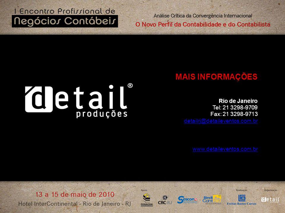 MAIS INFORMAÇÕES Rio de Janeiro Tel: 21 3298-9709 Fax: 21 3298-9713 detailrj@detaileventos.com.br www.detaileventos.com.br