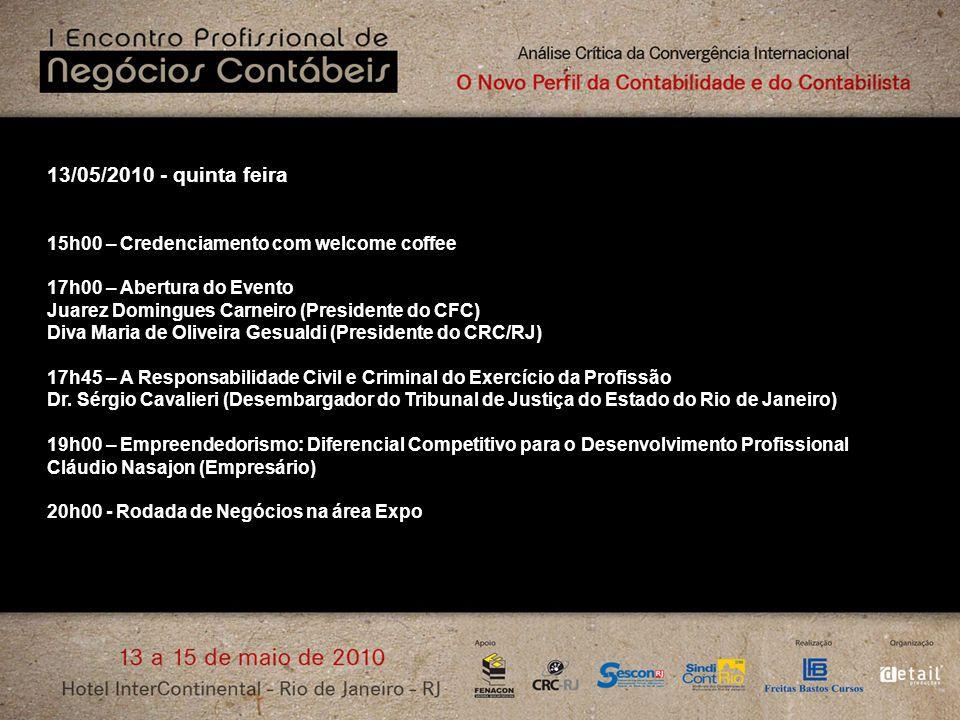 13/05/2010 - quinta feira 15h00 – Credenciamento com welcome coffee 17h00 – Abertura do Evento Juarez Domingues Carneiro (Presidente do CFC) Diva Mari