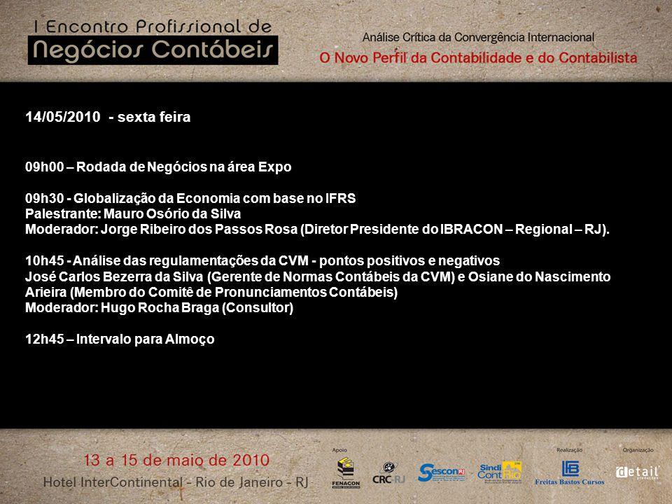 14/05/2010 - sexta feira 09h00 – Rodada de Negócios na área Expo 09h30 - Globalização da Economia com base no IFRS Palestrante: Mauro Osório da Silva