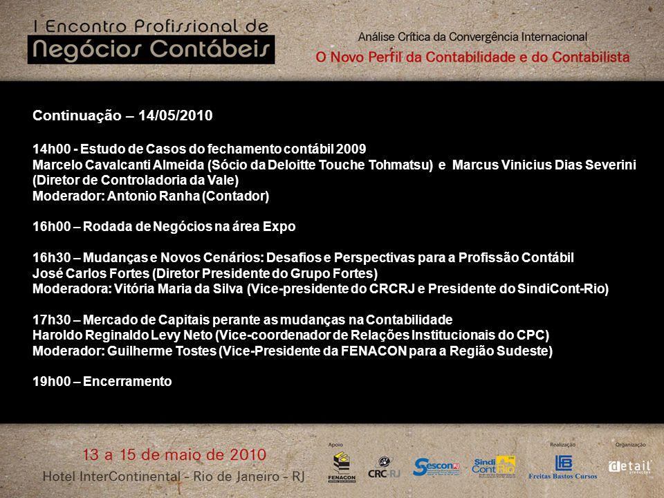 Continuação – 14/05/2010 14h00 - Estudo de Casos do fechamento contábil 2009 Marcelo Cavalcanti Almeida (Sócio da Deloitte Touche Tohmatsu) e Marcus V