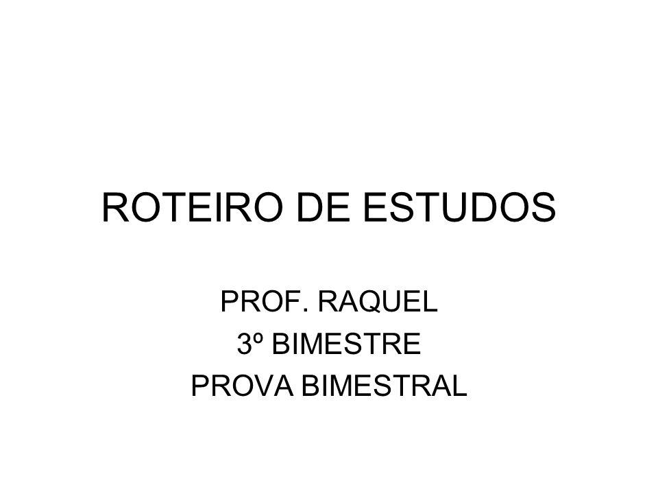 ROTEIRO DE ESTUDOS PROF. RAQUEL 3º BIMESTRE PROVA BIMESTRAL
