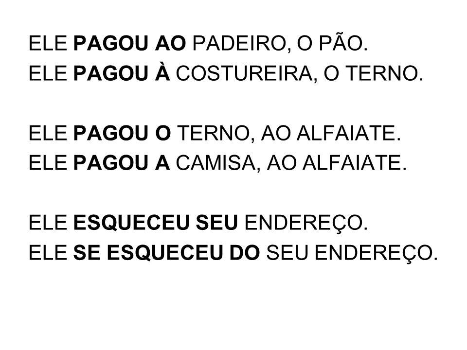 ELE PAGOU AO PADEIRO, O PÃO. ELE PAGOU À COSTUREIRA, O TERNO.
