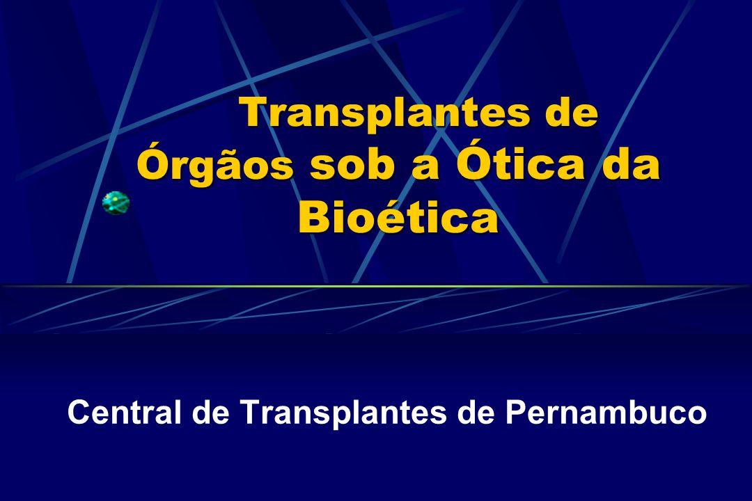 Transplantes de Órgãos e Bioética Forma de Doação Consentimento Permitido Lei – 10211 / 2001 Só a família decide Retirado termo não doador dos documentos