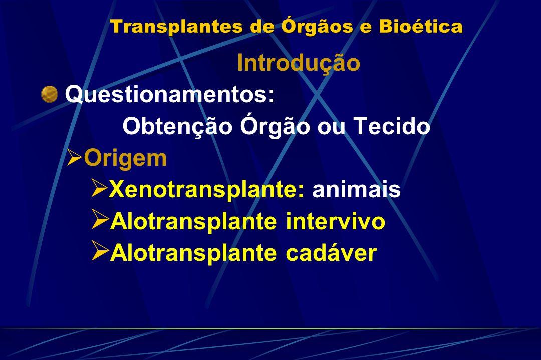 Transplantes de Órgãos e Bioética Xenotransplante Barreira ética: Benefício de humanos: morte de animais Parte do corpo animal Troca material genético Reação imune Risco X Repercussão do procedimento - Consentimento informado .