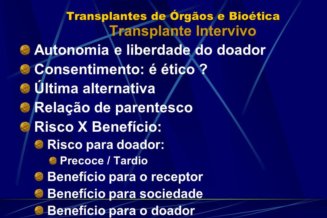 Transplantes de Órgãos e Bioética Transplante Intervivo Autonomia e liberdade do doador Consentimento: é ético ? Última alternativa Relação de parente