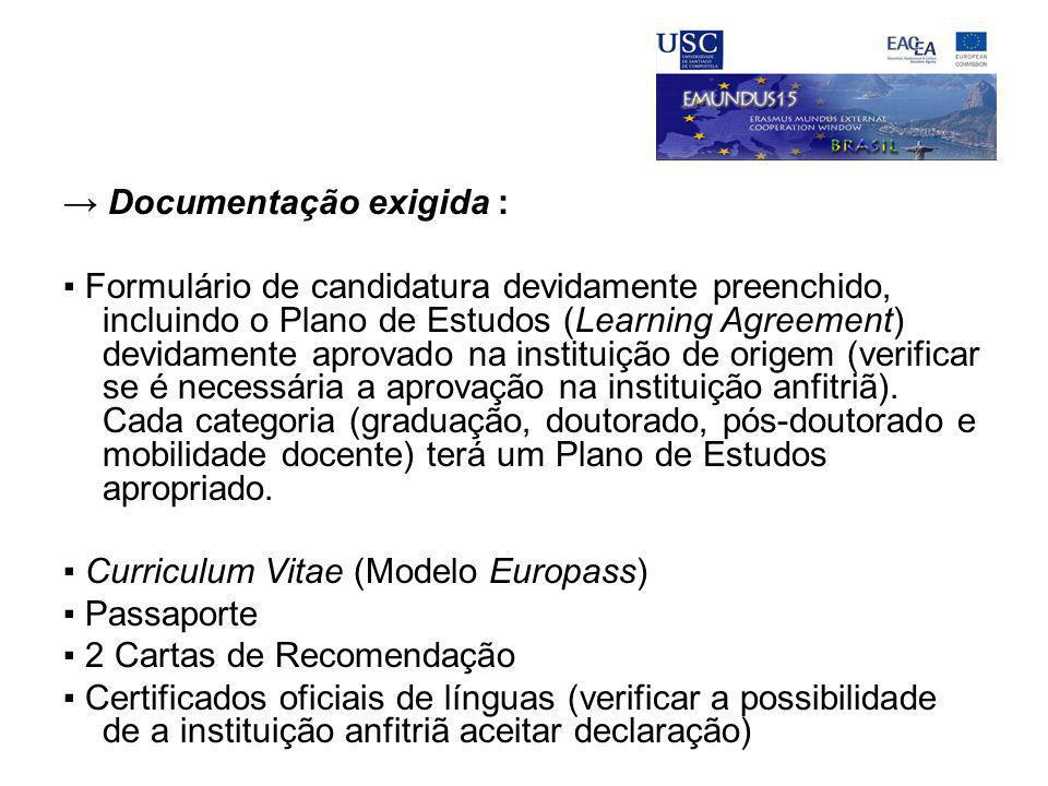 → Documentação exigida : ▪ Formulário de candidatura devidamente preenchido, incluindo o Plano de Estudos (Learning Agreement) devidamente aprovado na