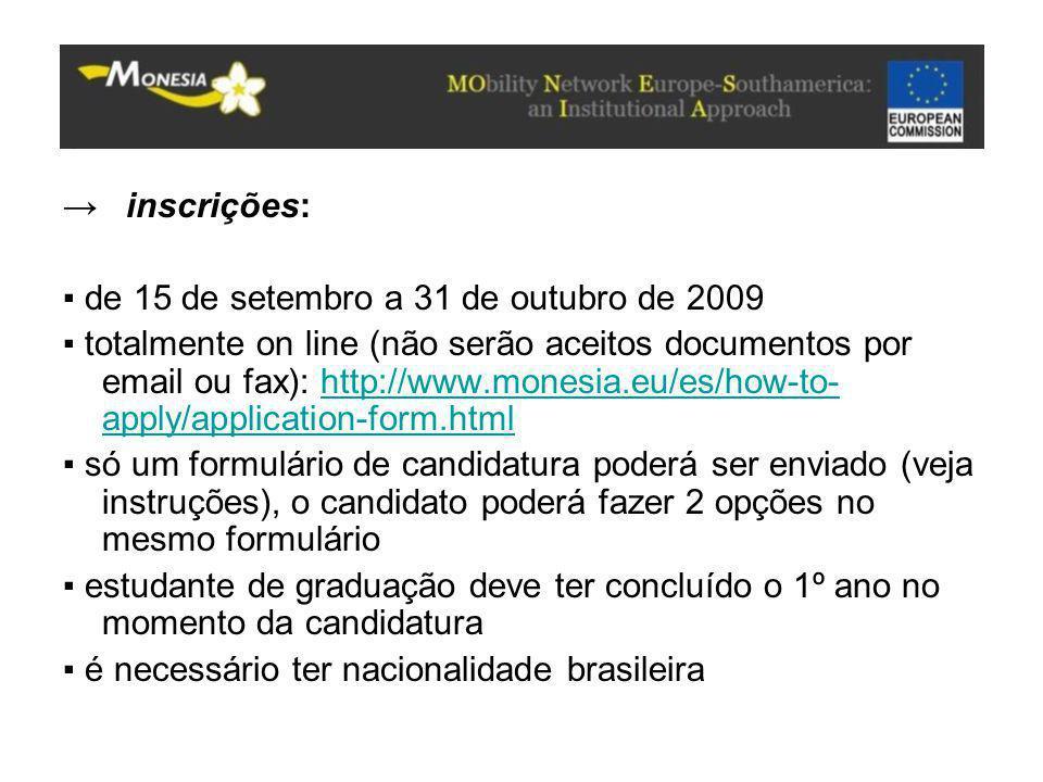 → inscrições: ▪ de 15 de setembro a 31 de outubro de 2009 ▪ totalmente on line (não serão aceitos documentos por email ou fax): http://www.monesia.eu/