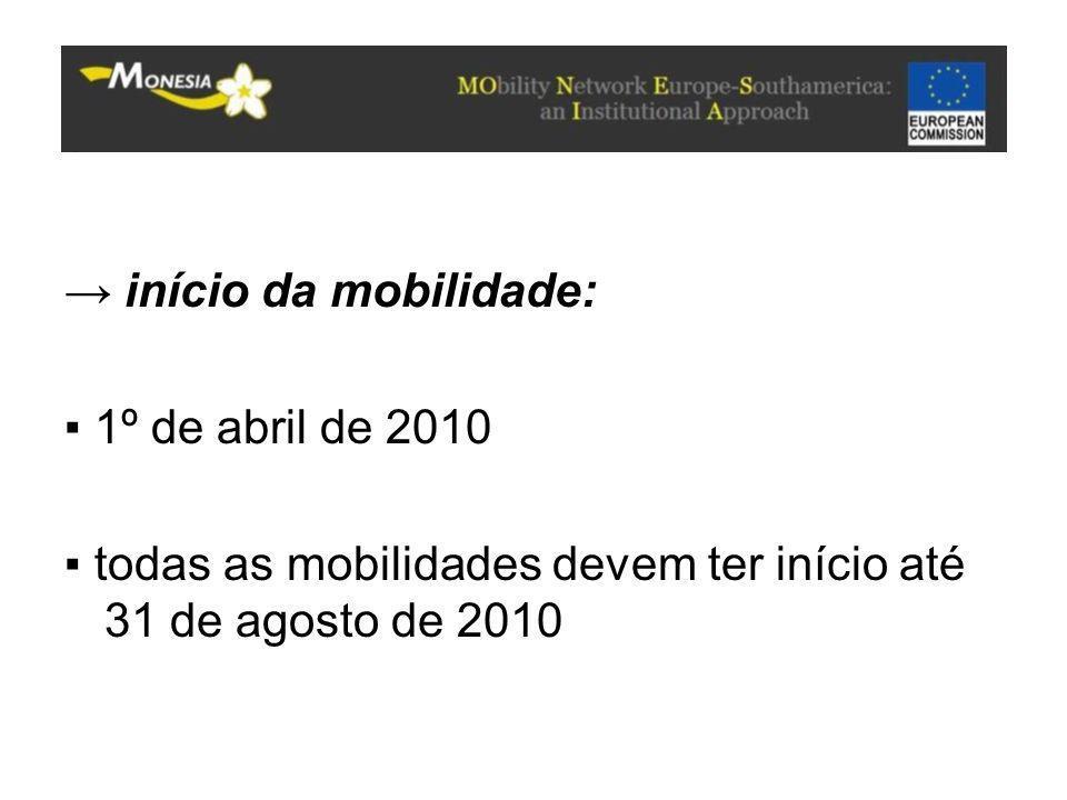 → início da mobilidade: ▪ 1º de abril de 2010 ▪ todas as mobilidades devem ter início até 31 de agosto de 2010