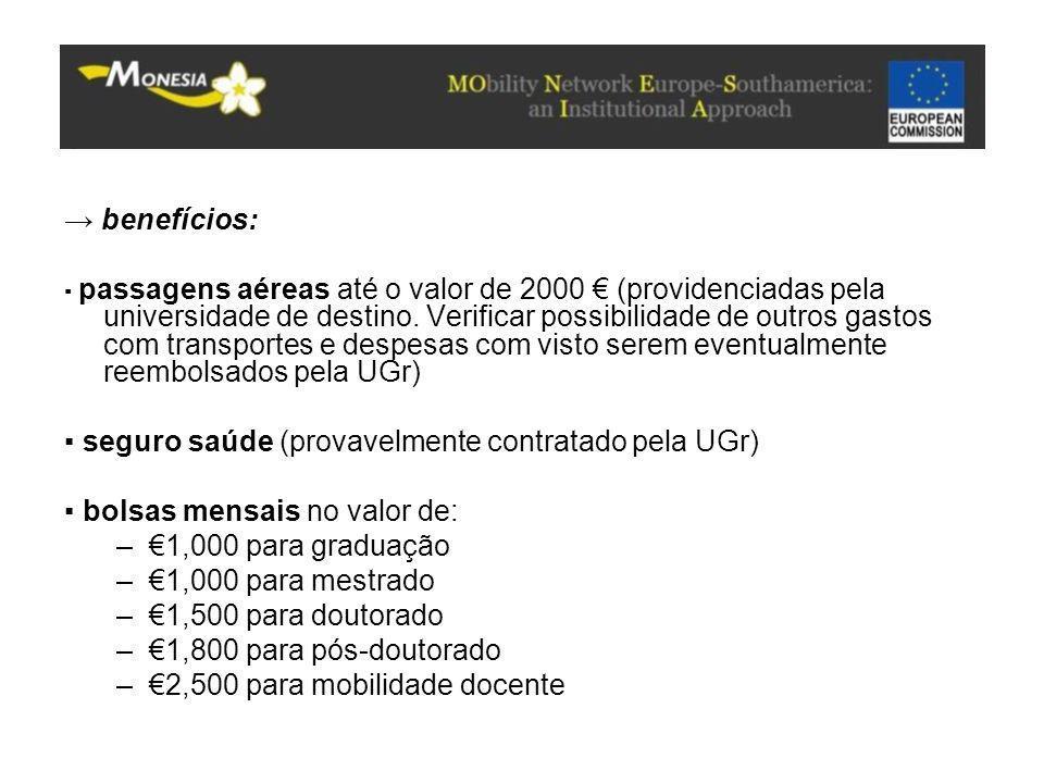 → benefícios: ▪ passagens aéreas até o valor de 2000 € (providenciadas pela universidade de destino. Verificar possibilidade de outros gastos com tran