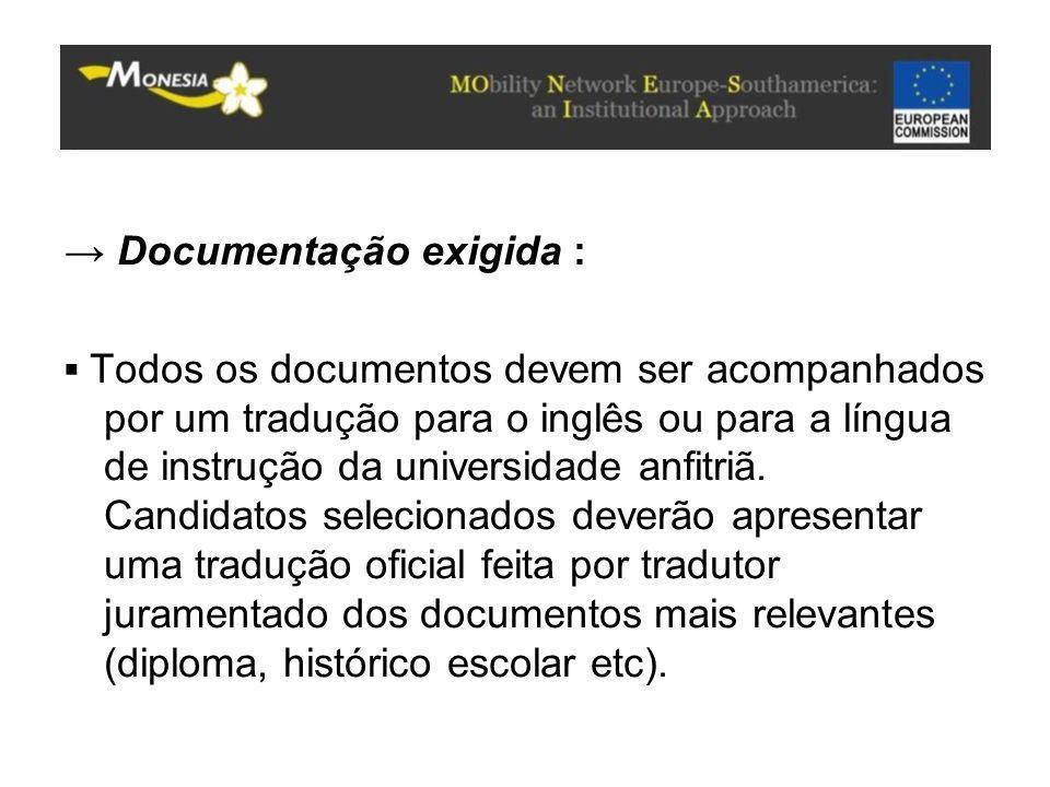 → Documentação exigida : ▪ Todos os documentos devem ser acompanhados por um tradução para o inglês ou para a língua de instrução da universidade anfi