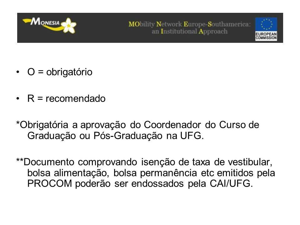 O = obrigatório R = recomendado *Obrigatória a aprovação do Coordenador do Curso de Graduação ou Pós-Graduação na UFG. **Documento comprovando isenção