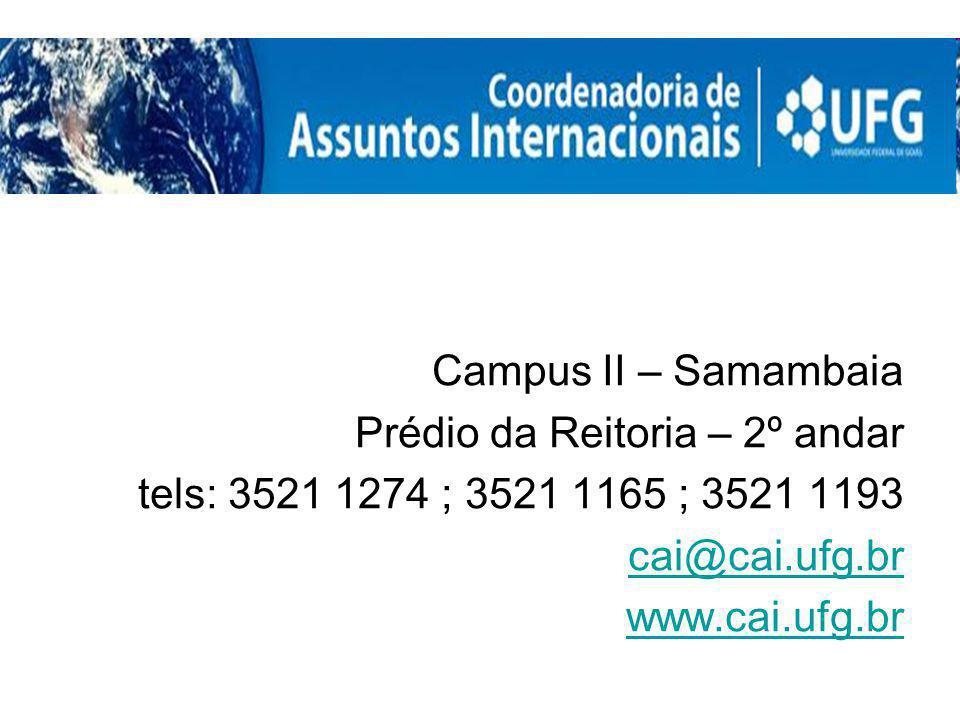 Campus II – Samambaia Prédio da Reitoria – 2º andar tels: 3521 1274 ; 3521 1165 ; 3521 1193 cai@cai.ufg.br www.cai.ufg.br