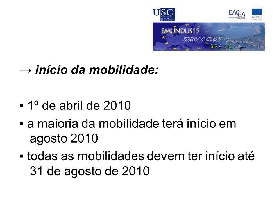 → início da mobilidade: ▪ 1º de abril de 2010 ▪ a maioria da mobilidade terá início em agosto 2010 ▪ todas as mobilidades devem ter início até 31 de a