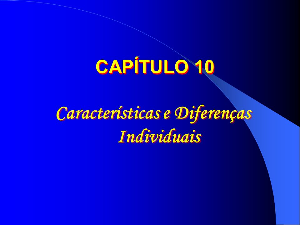 Características e Diferenças Individuais CAPÍTULO 10