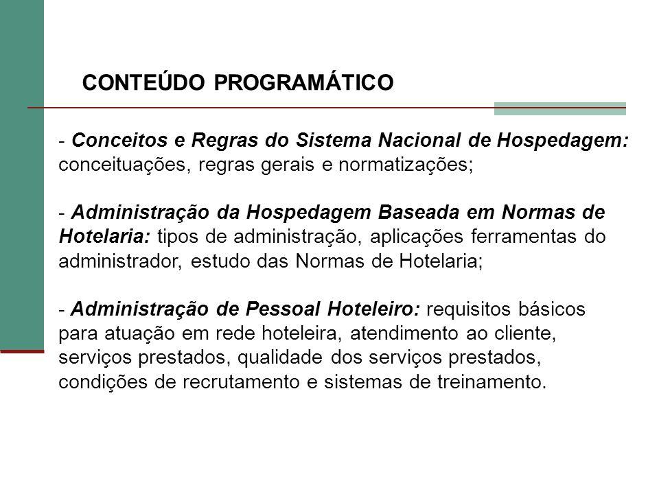 CONTEÚDO PROGRAMÁTICO - Conceitos e Regras do Sistema Nacional de Hospedagem: conceituações, regras gerais e normatizações; - Administração da Hospeda