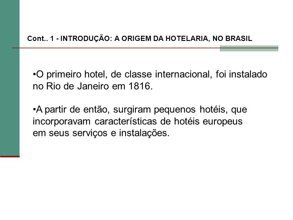 O primeiro hotel, de classe internacional, foi instalado no Rio de Janeiro em 1816. A partir de então, surgiram pequenos hotéis, que incorporavam cara