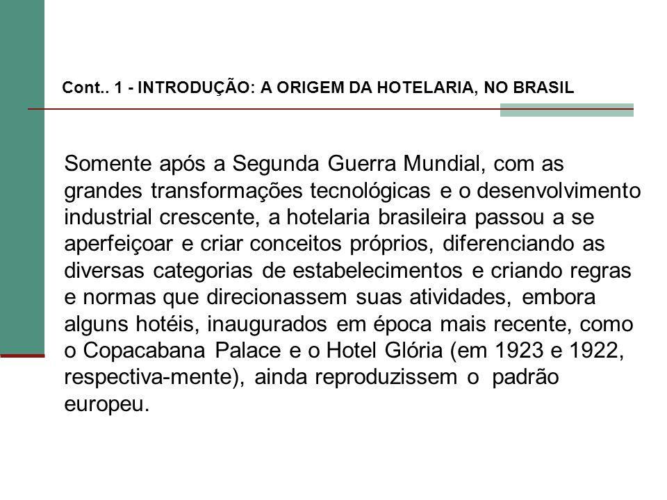 Somente após a Segunda Guerra Mundial, com as grandes transformações tecnológicas e o desenvolvimento industrial crescente, a hotelaria brasileira pas