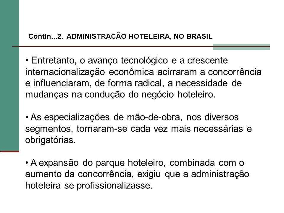 Contin...2. ADMINISTRAÇÃO HOTELEIRA, NO BRASIL Entretanto, o avanço tecnológico e a crescente internacionalização econômica acirraram a concorrência e