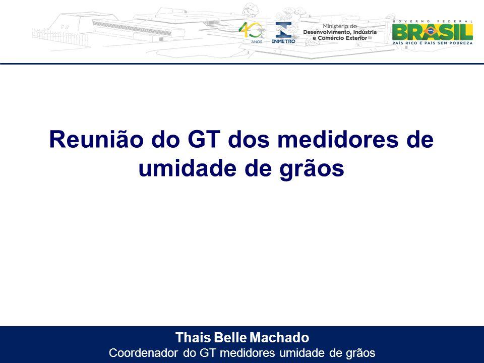 Thais Belle Machado Coordenador do GT medidores umidade de grãos Reunião do GT dos medidores de umidade de grãos